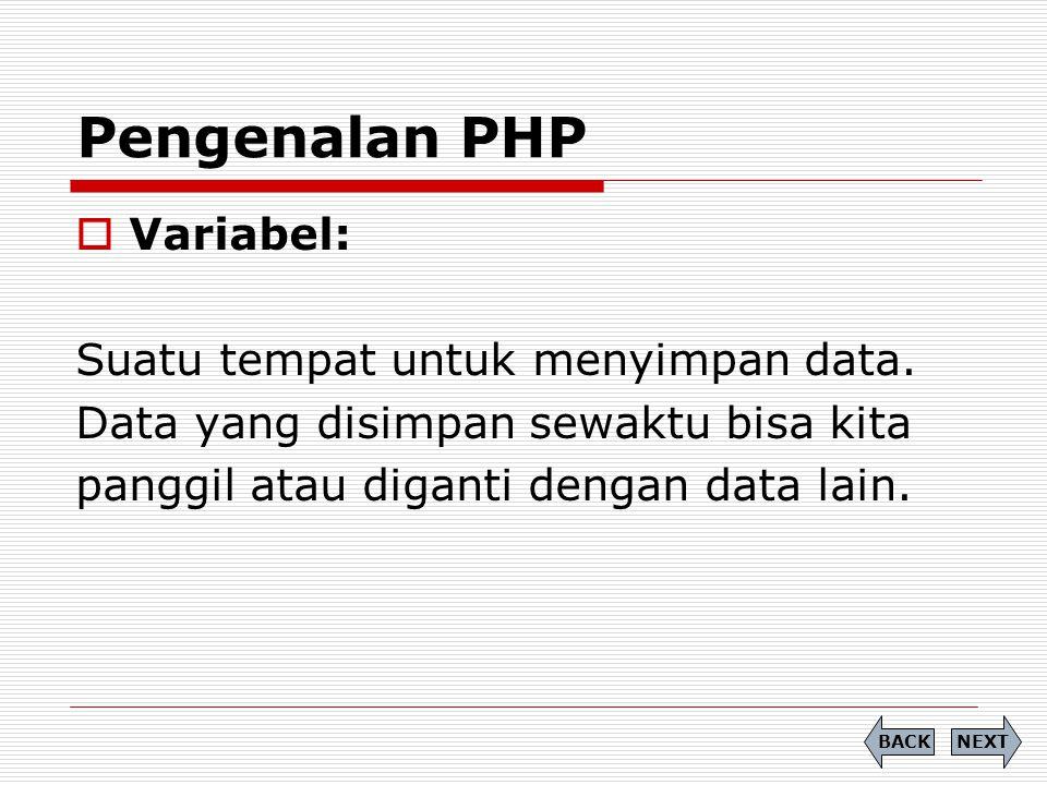 Pengenalan PHP Variabel: Suatu tempat untuk menyimpan data.