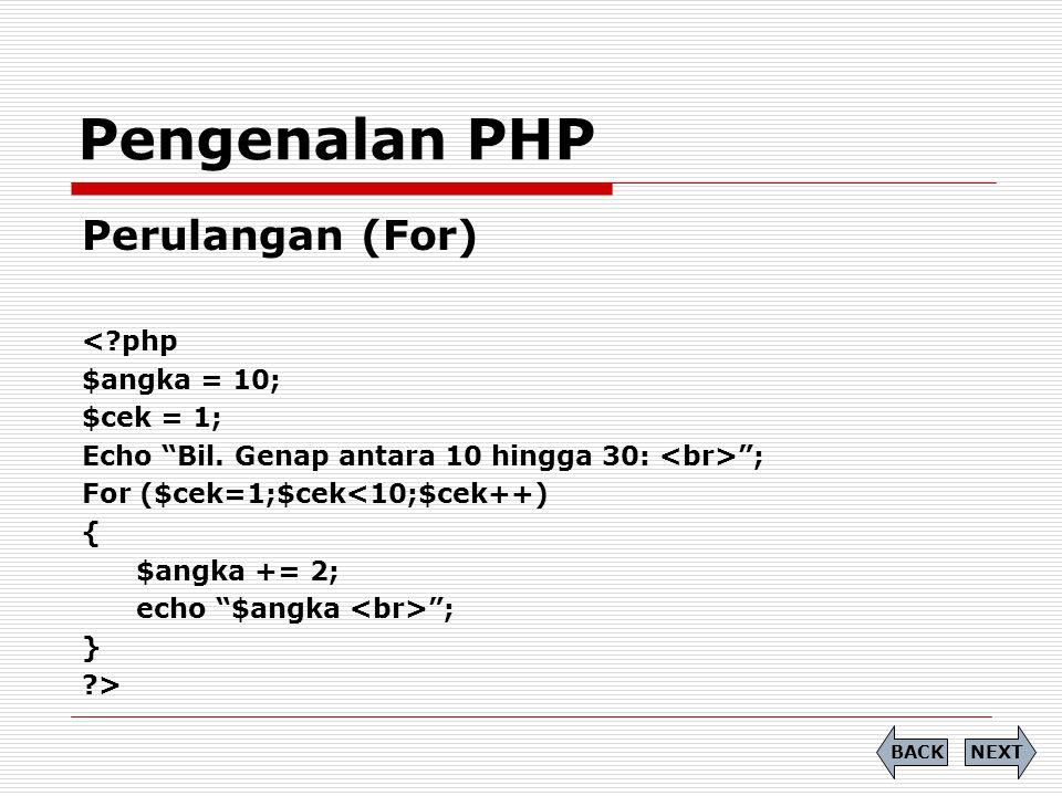 Pengenalan PHP Perulangan (For) < php $angka = 10; $cek = 1;