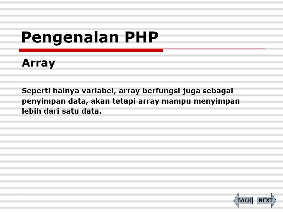 Pengenalan PHP Array. Seperti halnya variabel, array berfungsi juga sebagai. penyimpan data, akan tetapi array mampu menyimpan.