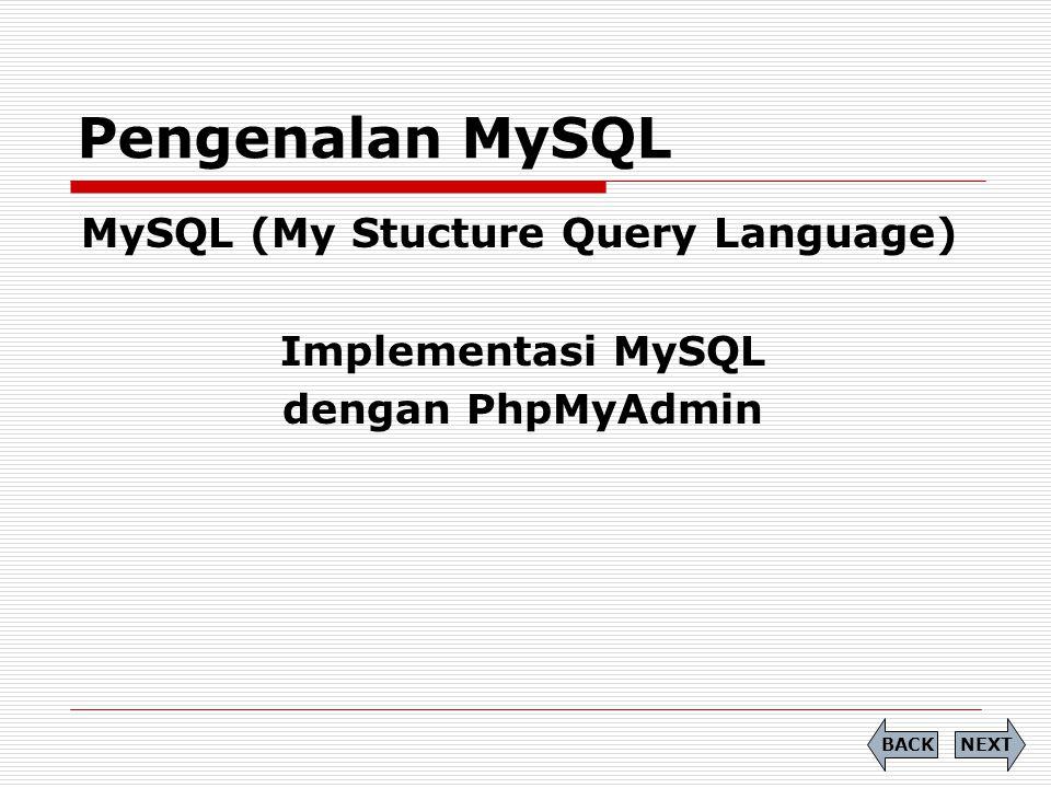 Pengenalan MySQL MySQL (My Stucture Query Language) Implementasi MySQL