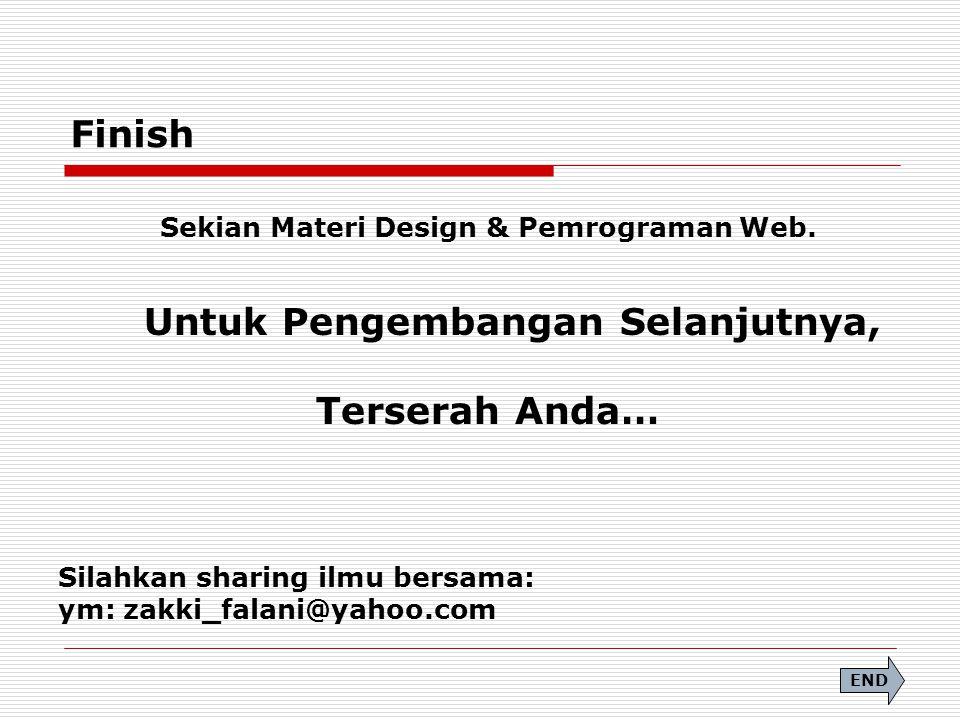 Finish Terserah Anda… Sekian Materi Design & Pemrograman Web.
