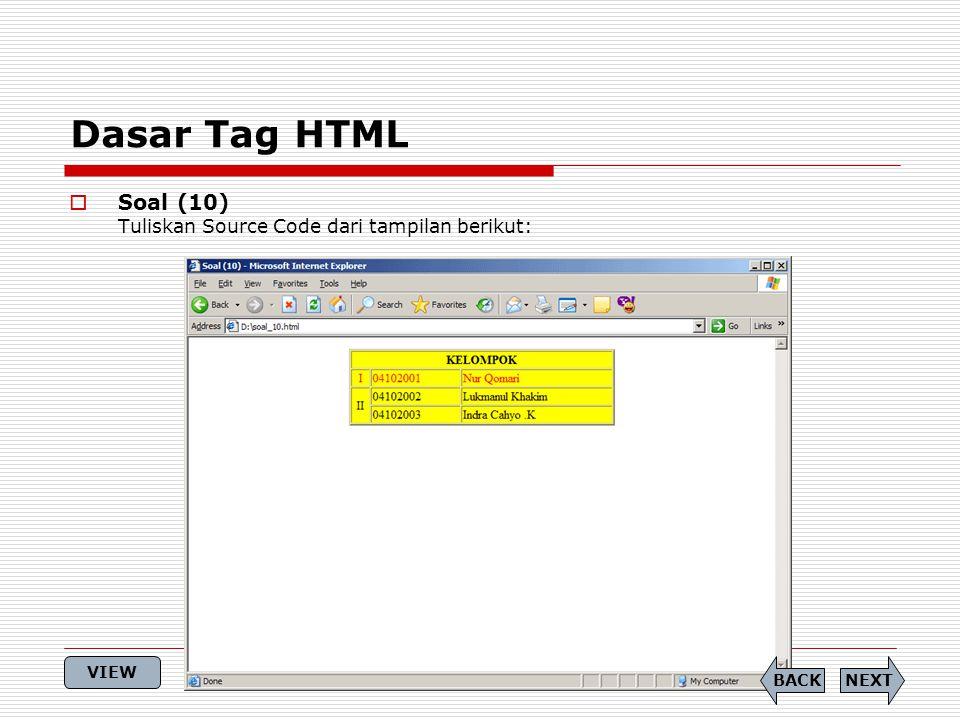 Dasar Tag HTML Soal (10) Tuliskan Source Code dari tampilan berikut:
