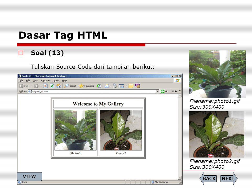 Dasar Tag HTML Soal (13) Tuliskan Source Code dari tampilan berikut:
