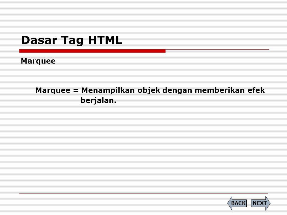 Dasar Tag HTML Marquee Marquee = Menampilkan objek dengan memberikan efek berjalan. BACK NEXT