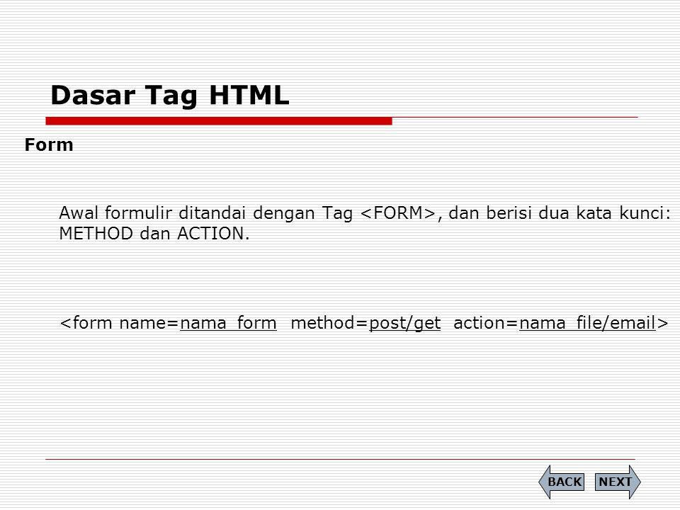 Dasar Tag HTML Form. Awal formulir ditandai dengan Tag <FORM>, dan berisi dua kata kunci: METHOD dan ACTION.