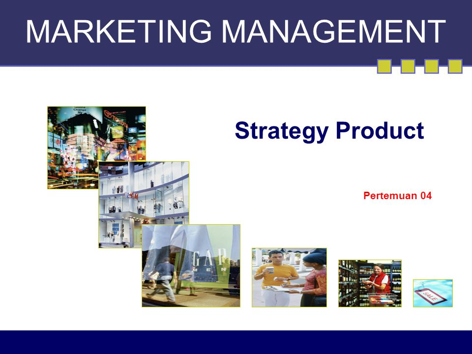 MARKETING MANAGEMENT Strategy Product Pertemuan 04