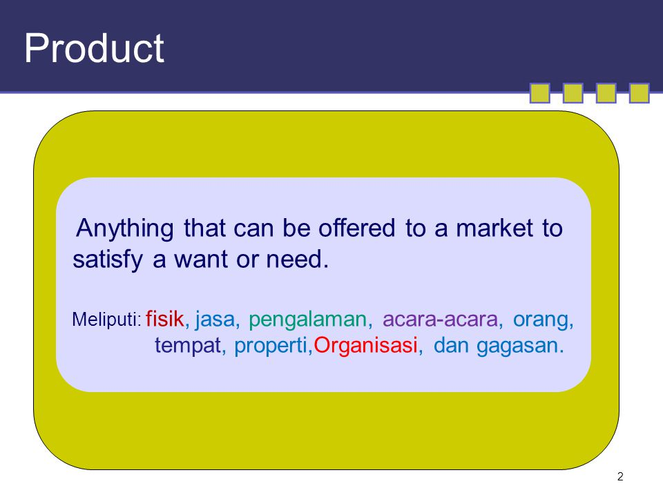 Product Anything that can be offered to a market to