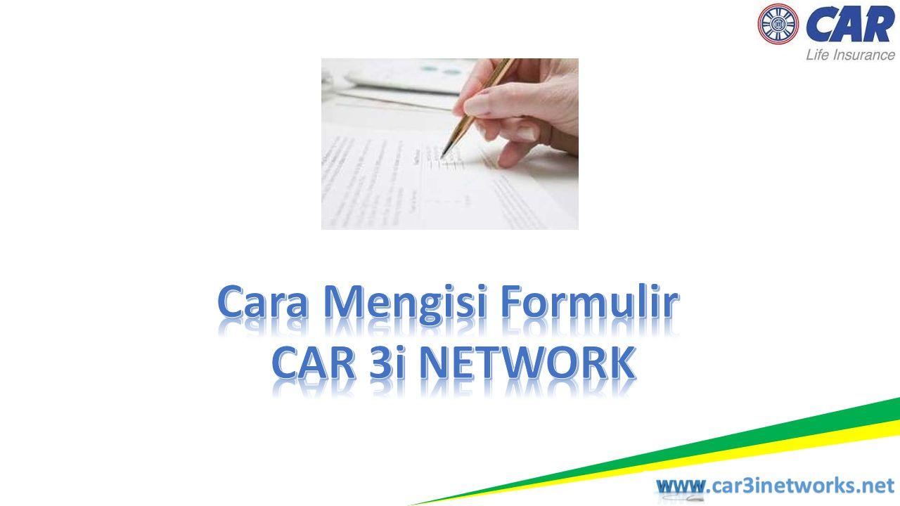 Cara Mengisi Formulir CAR 3i NETWORK
