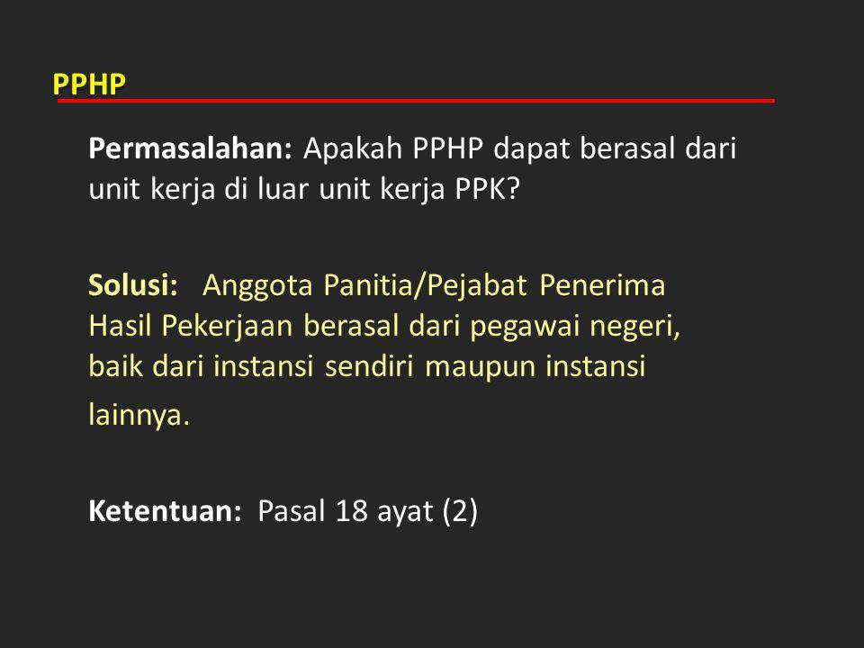 PPHP Permasalahan: Apakah PPHP dapat berasal dari unit kerja di luar unit kerja PPK