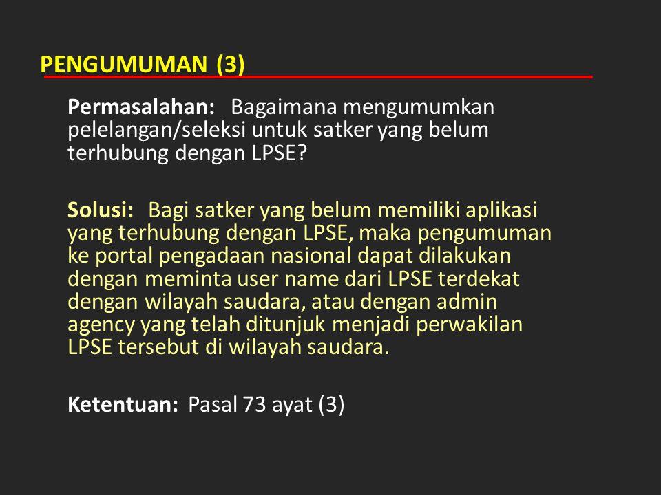 PENGUMUMAN (3) Permasalahan: Bagaimana mengumumkan pelelangan/seleksi untuk satker yang belum terhubung dengan LPSE