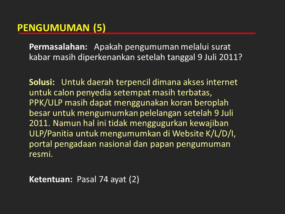 PENGUMUMAN (5) Permasalahan: Apakah pengumuman melalui surat kabar masih diperkenankan setelah tanggal 9 Juli 2011