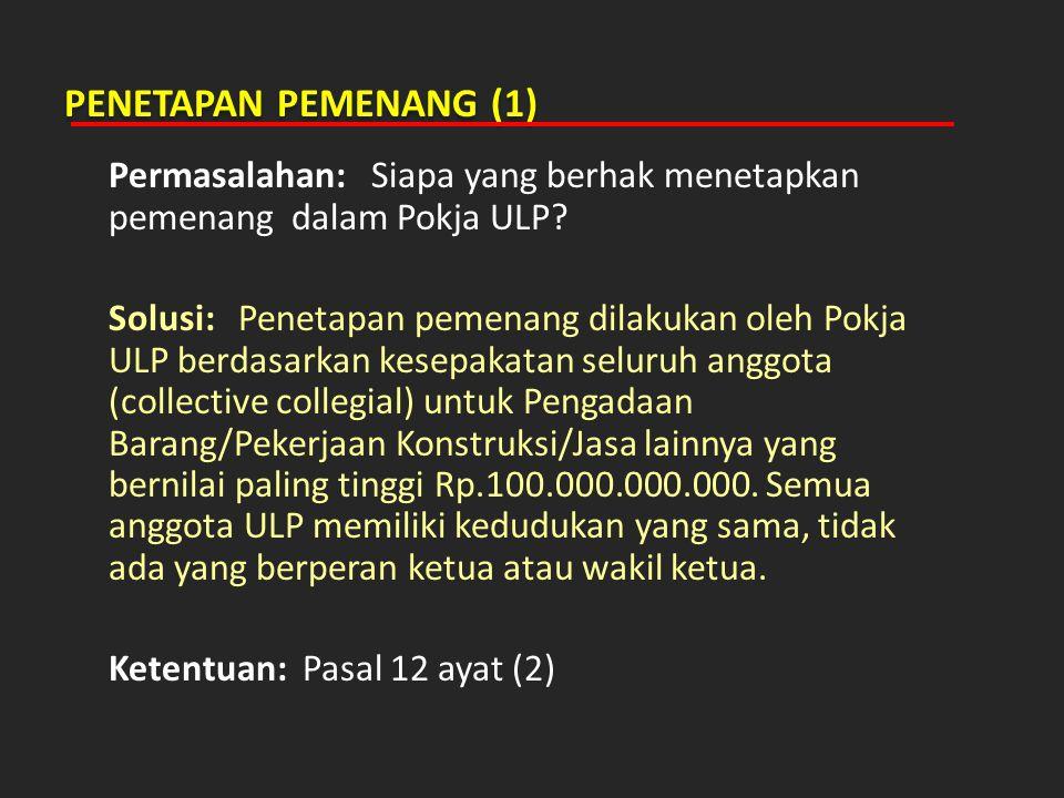 PENETAPAN PEMENANG (1) Permasalahan: Siapa yang berhak menetapkan pemenang dalam Pokja ULP