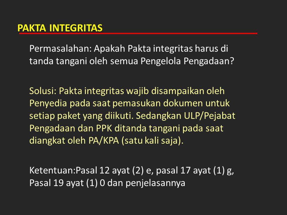 PAKTA INTEGRITAS Permasalahan: Apakah Pakta integritas harus di tanda tangani oleh semua Pengelola Pengadaan