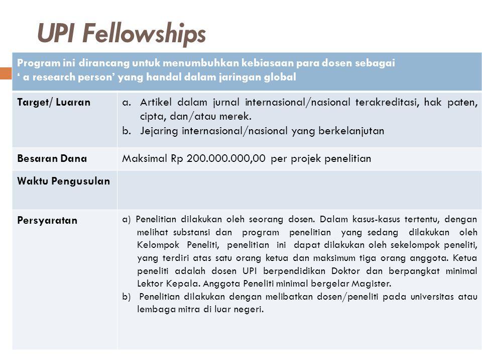 UPI Fellowships Program ini dirancang untuk menumbuhkan kebiasaan para dosen sebagai. ' a research person' yang handal dalam jaringan global.