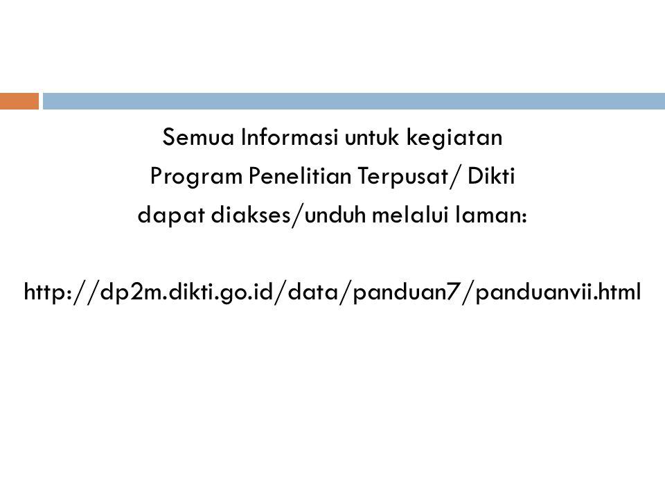 Semua Informasi untuk kegiatan Program Penelitian Terpusat/ Dikti dapat diakses/unduh melalui laman: http://dp2m.dikti.go.id/data/panduan7/panduanvii.html