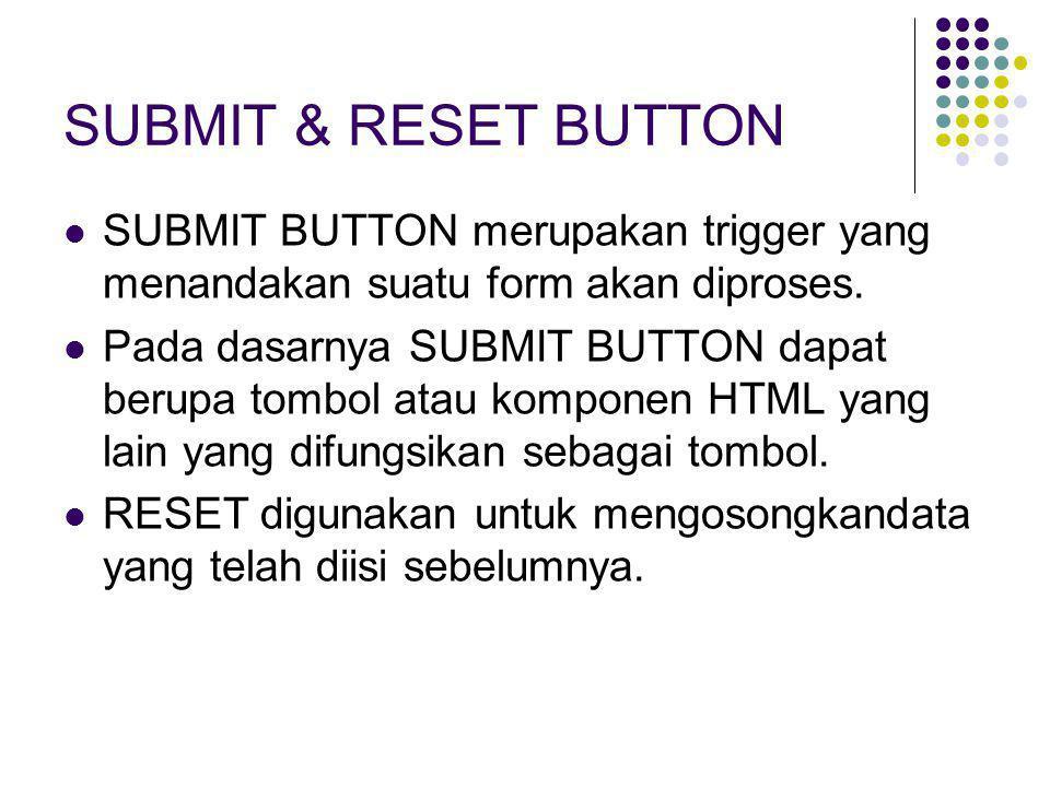 SUBMIT & RESET BUTTON SUBMIT BUTTON merupakan trigger yang menandakan suatu form akan diproses.