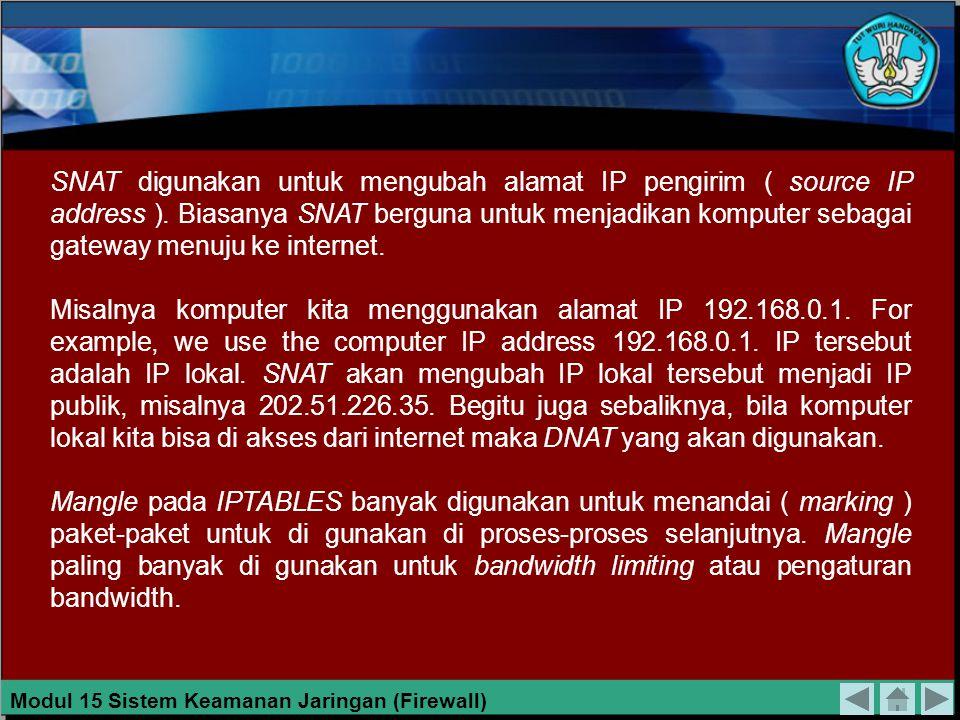 SNAT digunakan untuk mengubah alamat IP pengirim ( source IP address )
