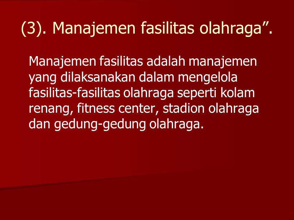 (3). Manajemen fasilitas olahraga .