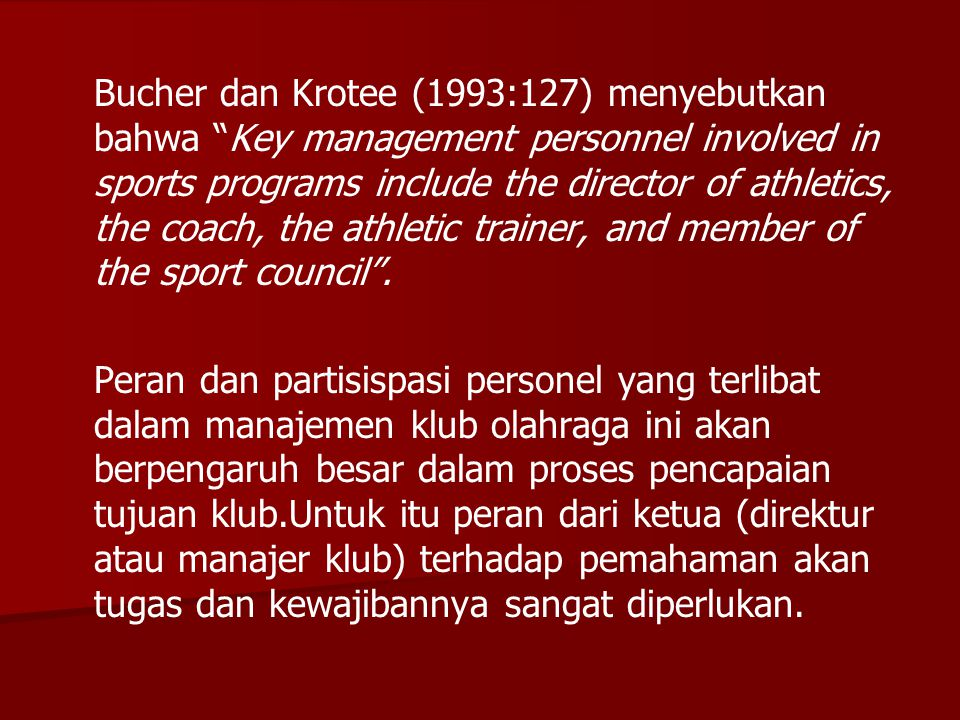 Bucher dan Krotee (1993:127) menyebutkan bahwa Key management personnel involved in sports programs include the director of athletics, the coach, the athletic trainer, and member of the sport council .