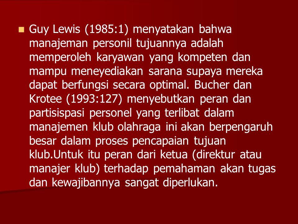 Guy Lewis (1985:1) menyatakan bahwa manajeman personil tujuannya adalah memperoleh karyawan yang kompeten dan mampu meneyediakan sarana supaya mereka dapat berfungsi secara optimal.