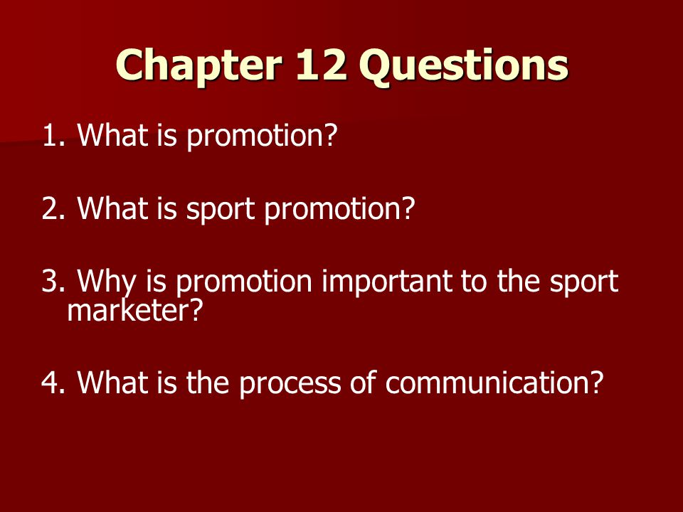 Chapter 12 Questions 1. What is promotion 2. What is sport promotion