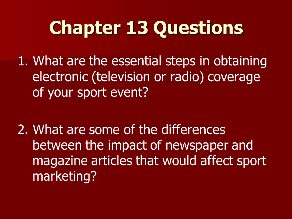 Chapter 13 Questions 1. What are the essential steps in obtaining electronic (television or radio) coverage of your sport event