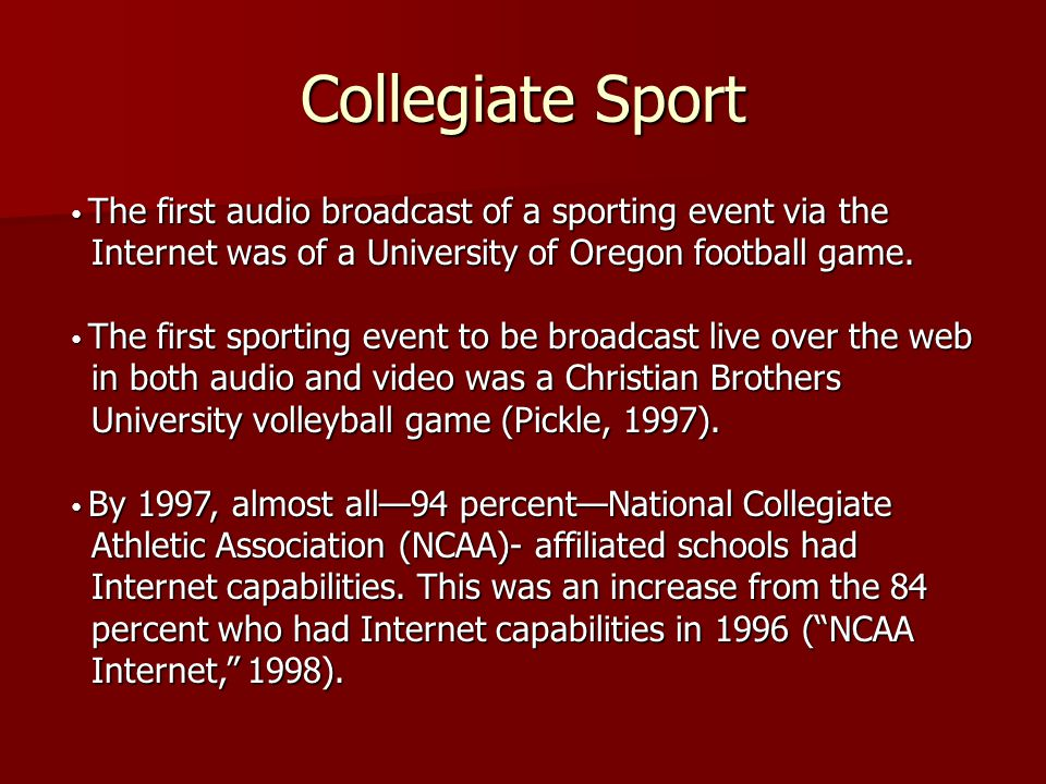 Collegiate Sport • The first audio broadcast of a sporting event via the Internet was of a University of Oregon football game.