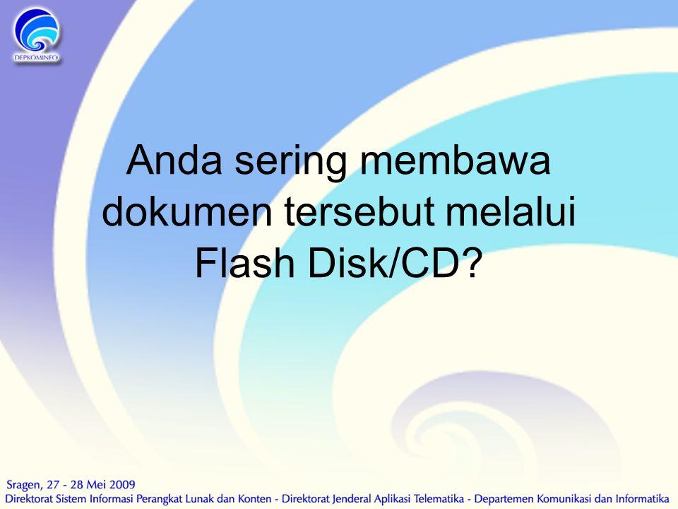 Anda sering membawa dokumen tersebut melalui Flash Disk/CD