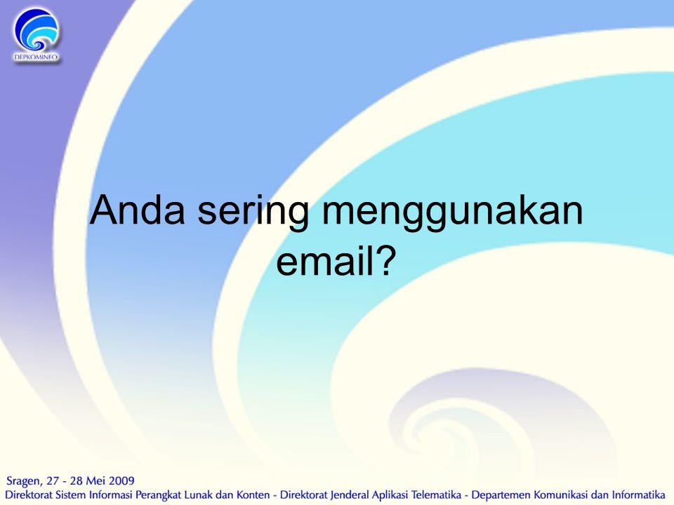 Anda sering menggunakan email