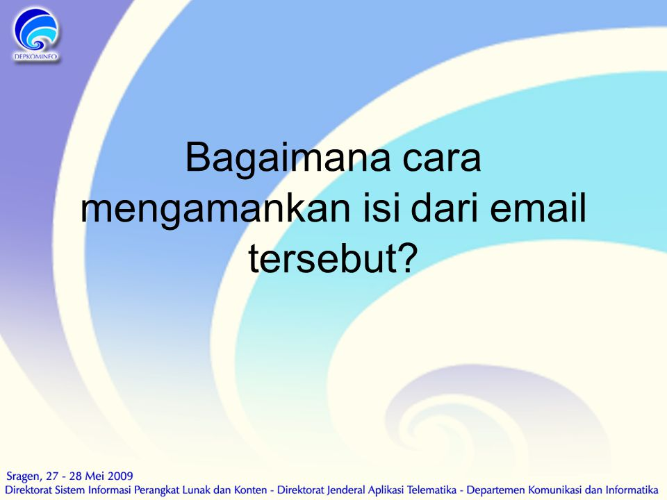 Bagaimana cara mengamankan isi dari email tersebut