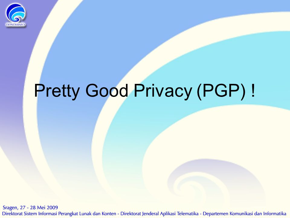 Pretty Good Privacy (PGP) !