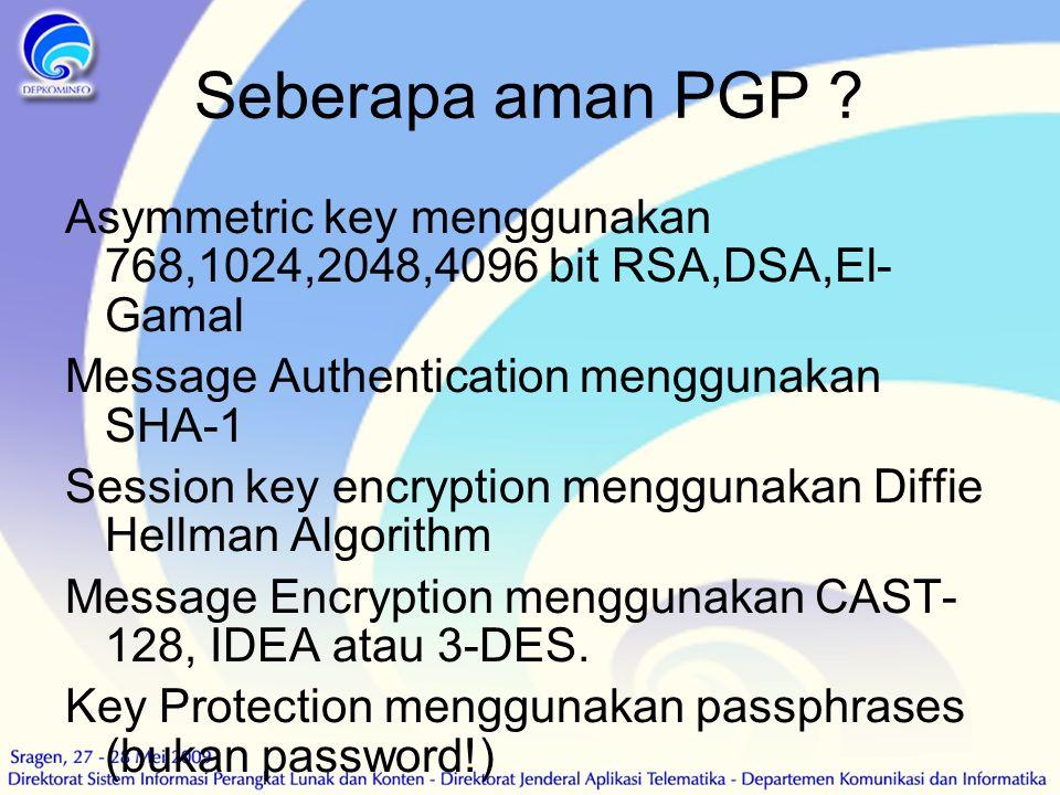 Seberapa aman PGP Asymmetric key menggunakan 768,1024,2048,4096 bit RSA,DSA,El- Gamal. Message Authentication menggunakan SHA-1.