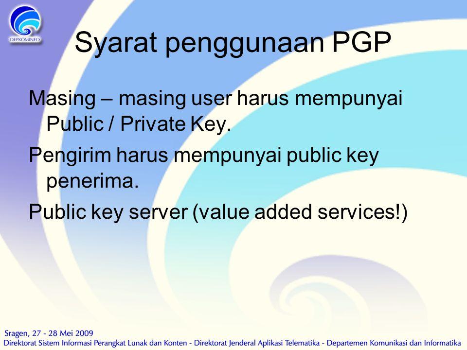 Syarat penggunaan PGP Masing – masing user harus mempunyai Public / Private Key. Pengirim harus mempunyai public key penerima.