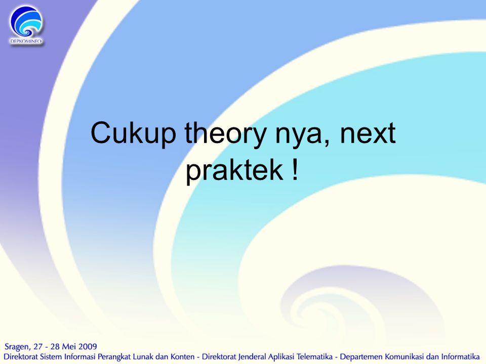 Cukup theory nya, next praktek !