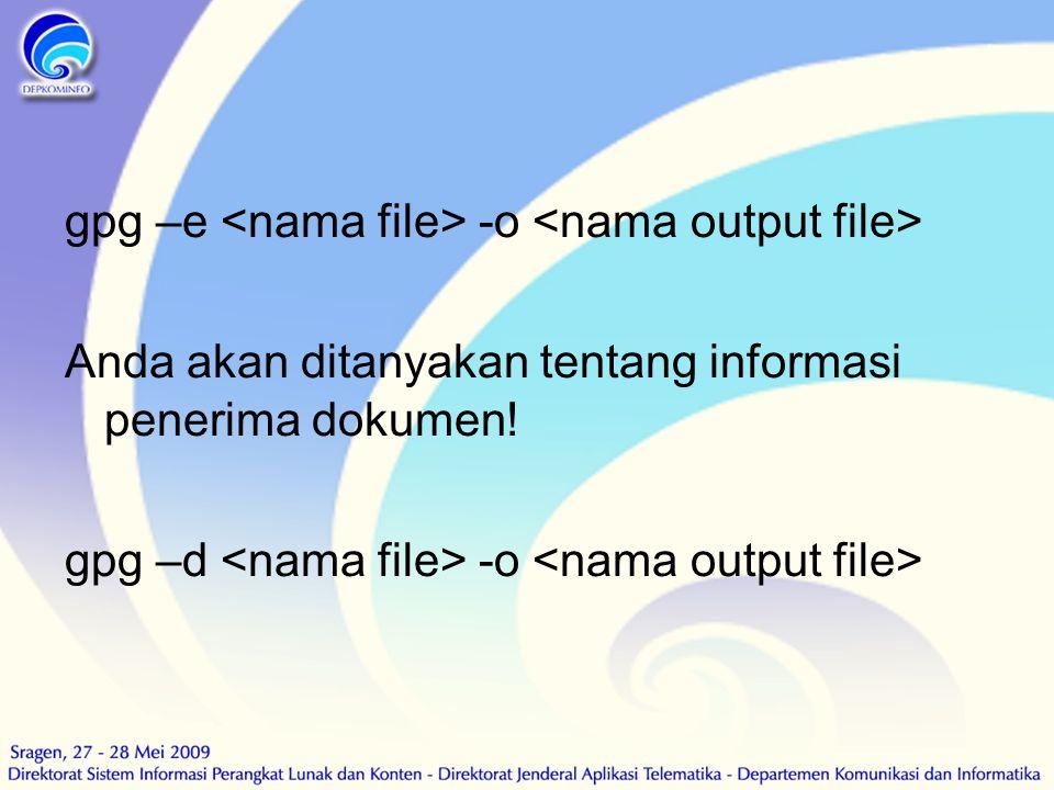 gpg –e <nama file> -o <nama output file>