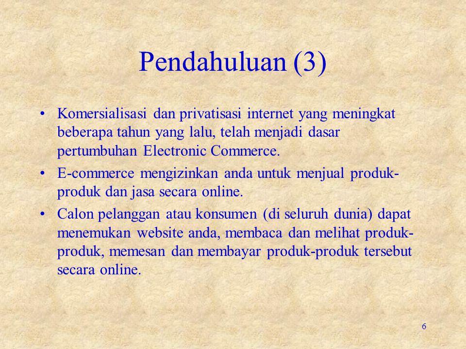 Pendahuluan (3) Komersialisasi dan privatisasi internet yang meningkat beberapa tahun yang lalu, telah menjadi dasar pertumbuhan Electronic Commerce.