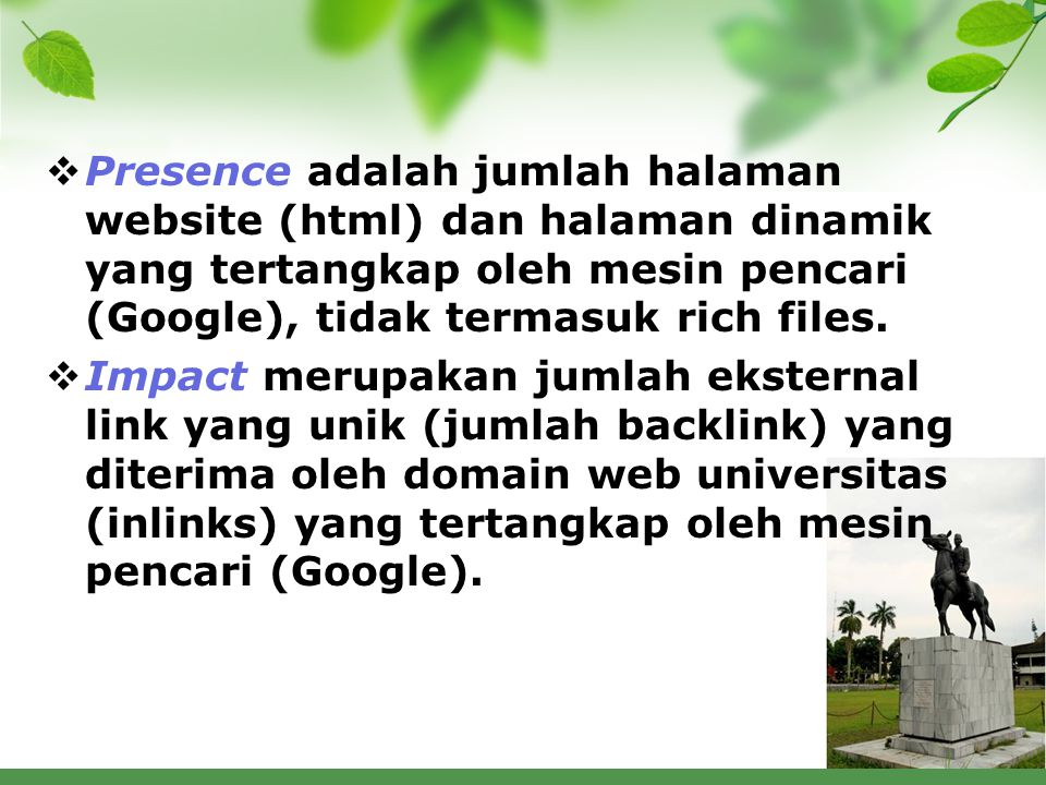 Presence adalah jumlah halaman website (html) dan halaman dinamik yang tertangkap oleh mesin pencari (Google), tidak termasuk rich files.