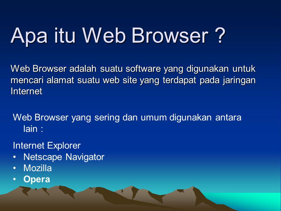 Apa itu Web Browser Web Browser adalah suatu software yang digunakan untuk mencari alamat suatu web site yang terdapat pada jaringan Internet.