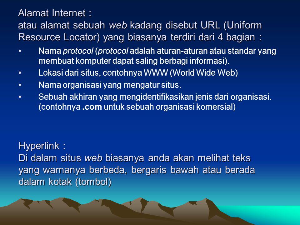 Alamat Internet : atau alamat sebuah web kadang disebut URL (Uniform Resource Locator) yang biasanya terdiri dari 4 bagian :