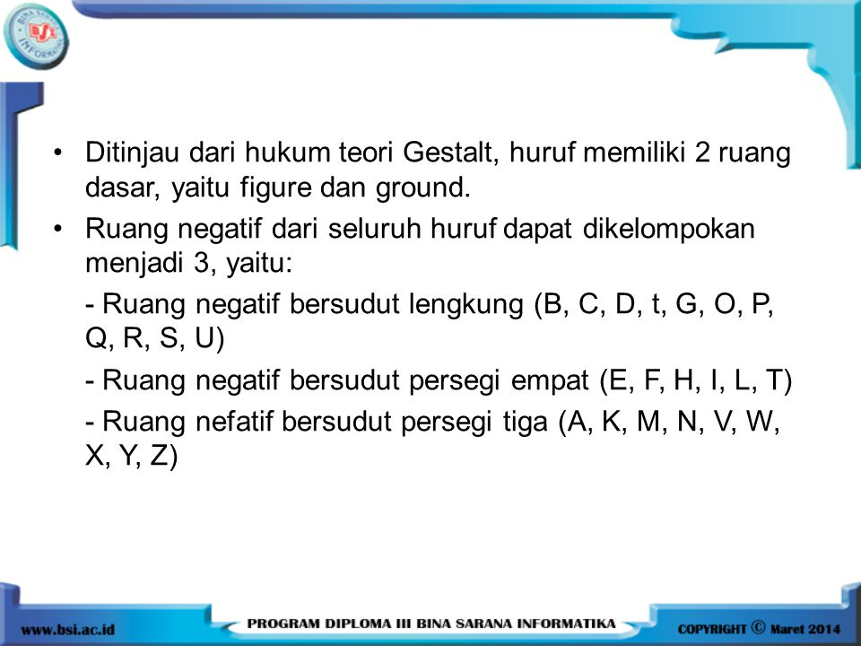 Ditinjau dari hukum teori Gestalt, huruf memiliki 2 ruang dasar, yaitu figure dan ground.