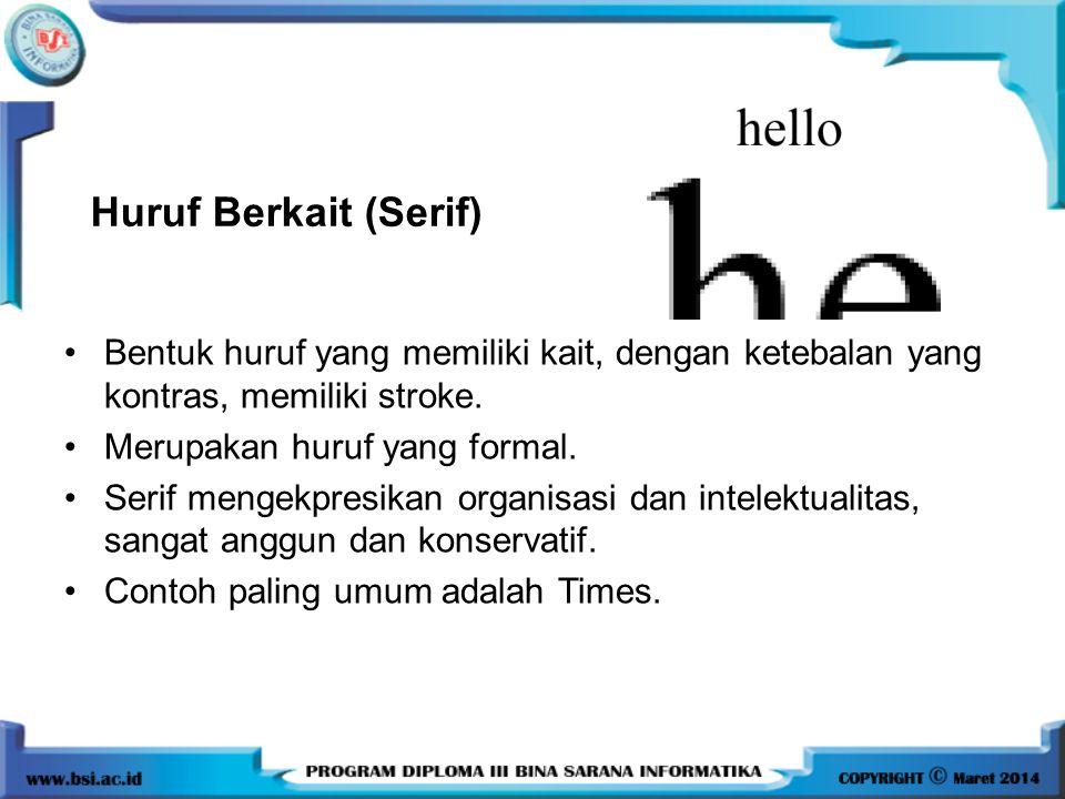 Huruf Berkait (Serif) Bentuk huruf yang memiliki kait, dengan ketebalan yang kontras, memiliki stroke.