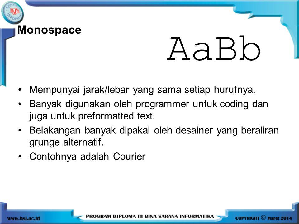 AaBb Monospace Mempunyai jarak/lebar yang sama setiap hurufnya.