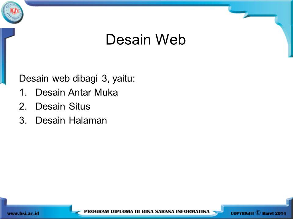 Desain Web Desain web dibagi 3, yaitu: Desain Antar Muka Desain Situs