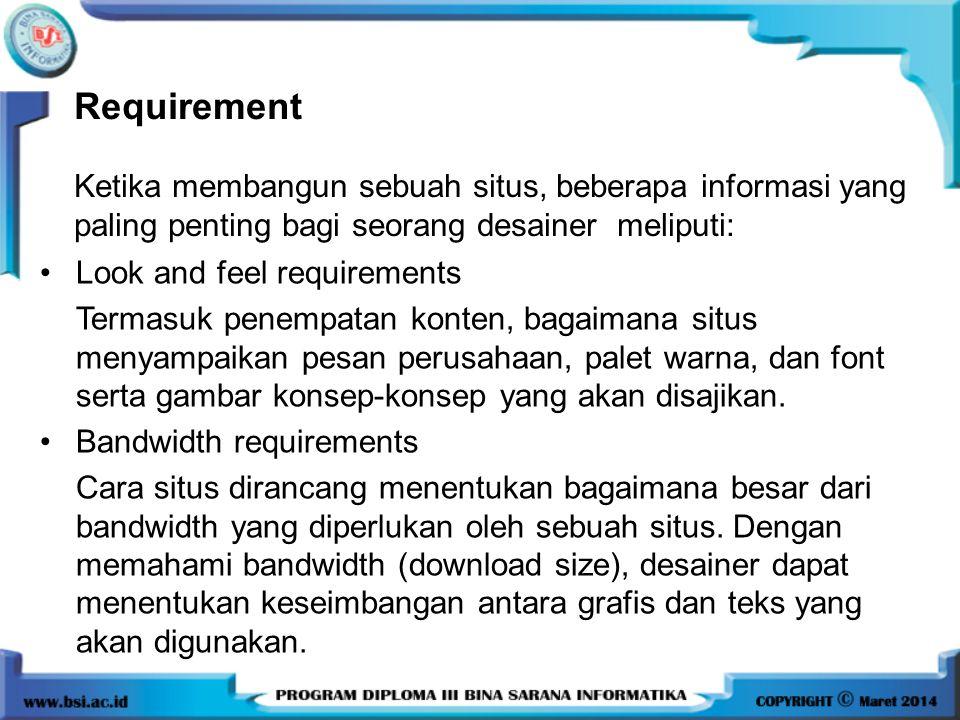 Requirement Ketika membangun sebuah situs, beberapa informasi yang paling penting bagi seorang desainer meliputi: