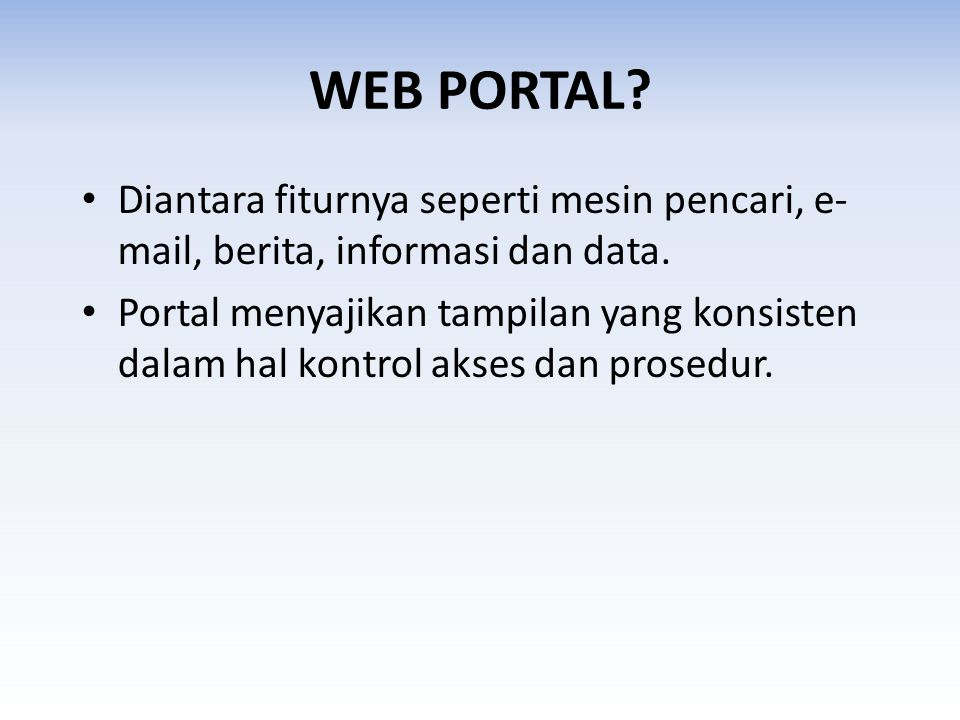 WEB PORTAL Diantara fiturnya seperti mesin pencari, e-mail, berita, informasi dan data.