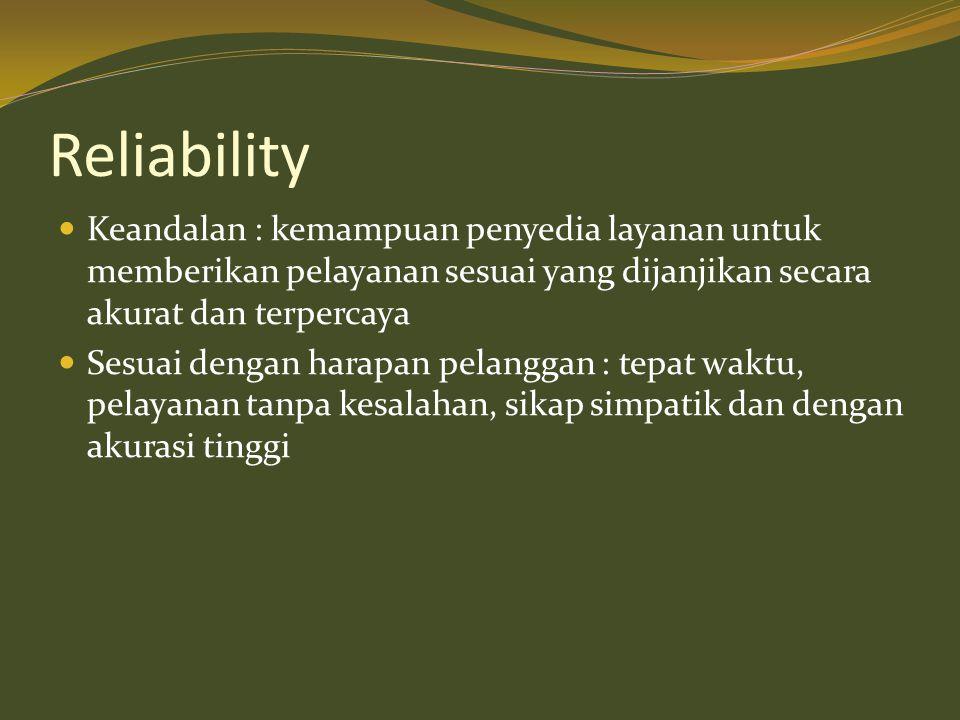 Reliability Keandalan : kemampuan penyedia layanan untuk memberikan pelayanan sesuai yang dijanjikan secara akurat dan terpercaya.
