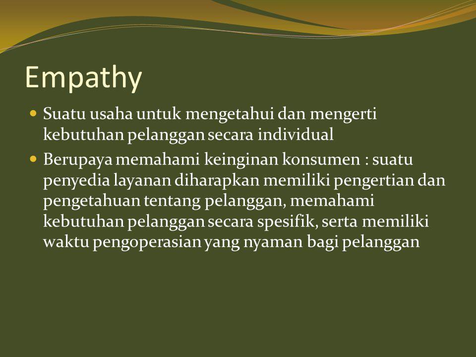 Empathy Suatu usaha untuk mengetahui dan mengerti kebutuhan pelanggan secara individual.