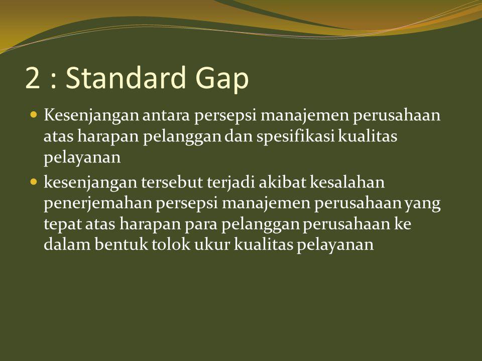 2 : Standard Gap Kesenjangan antara persepsi manajemen perusahaan atas harapan pelanggan dan spesifikasi kualitas pelayanan.