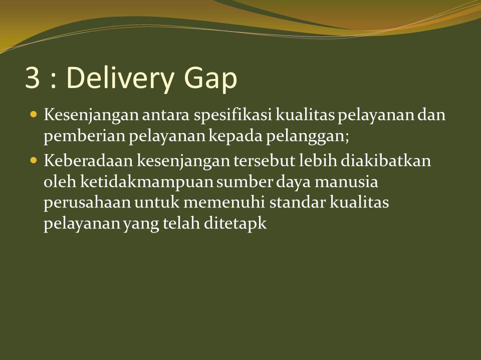 3 : Delivery Gap Kesenjangan antara spesifikasi kualitas pelayanan dan pemberian pelayanan kepada pelanggan;