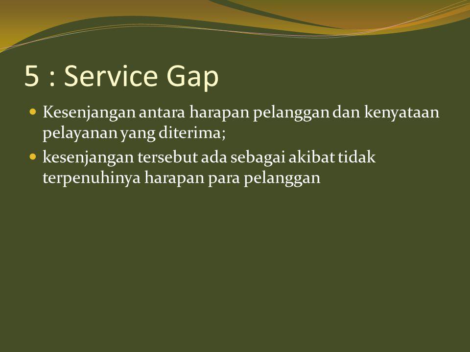 5 : Service Gap Kesenjangan antara harapan pelanggan dan kenyataan pelayanan yang diterima;